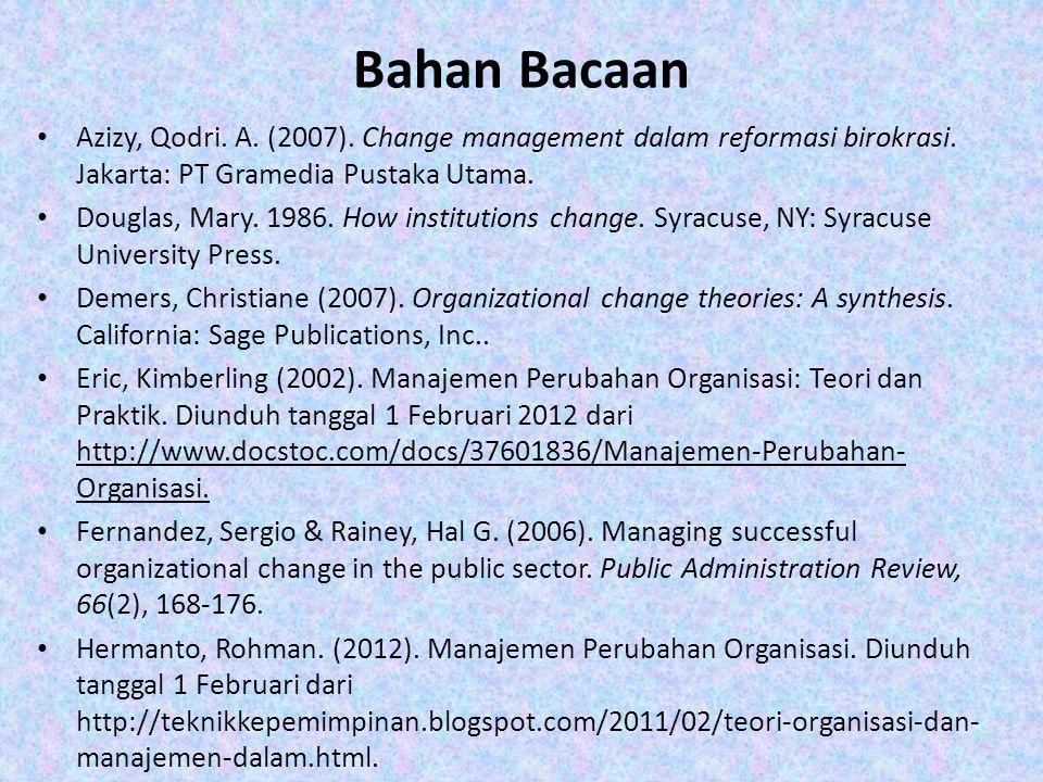 Bahan Bacaan Azizy, Qodri. A. (2007). Change management dalam reformasi birokrasi. Jakarta: PT Gramedia Pustaka Utama.