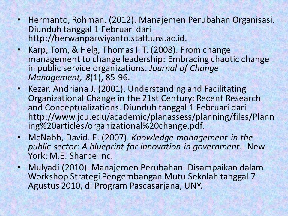 Hermanto, Rohman. (2012). Manajemen Perubahan Organisasi