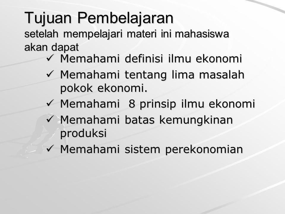 pengantar ek. mikro Tujuan Pembelajaran setelah mempelajari materi ini mahasiswa akan dapat. Memahami definisi ilmu ekonomi.