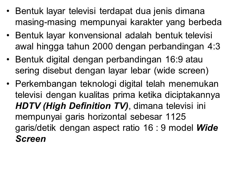 Bentuk layar televisi terdapat dua jenis dimana masing-masing mempunyai karakter yang berbeda