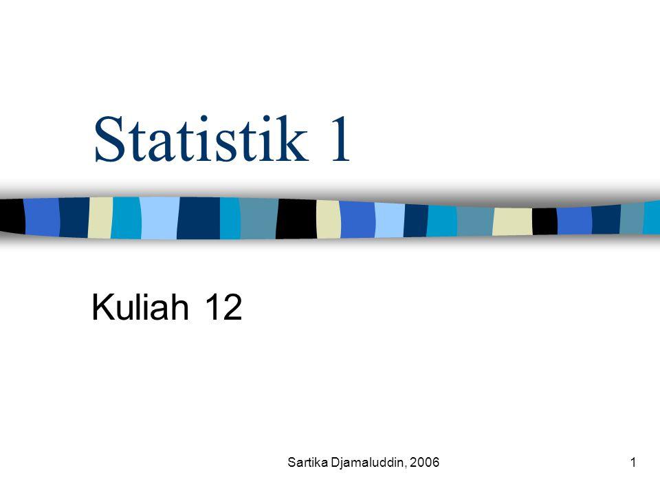 Statistik 1 Kuliah 12 Sartika Djamaluddin, 2006