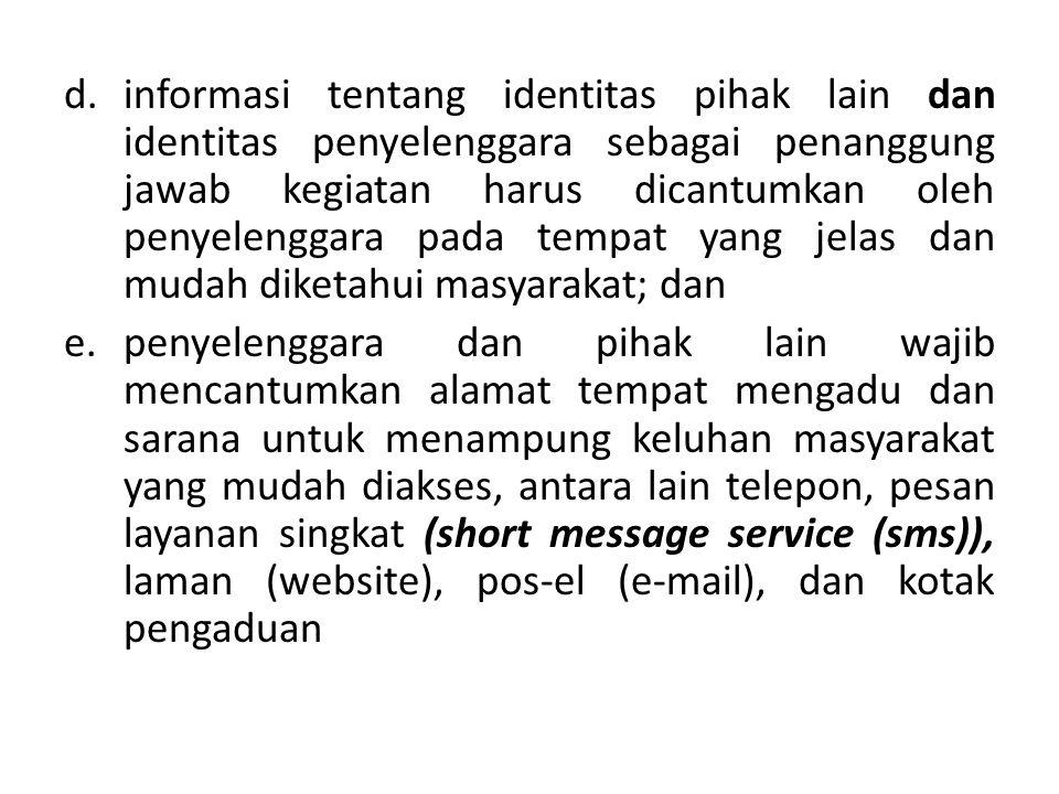 informasi tentang identitas pihak lain dan identitas penyelenggara sebagai penanggung jawab kegiatan harus dicantumkan oleh penyelenggara pada tempat yang jelas dan mudah diketahui masyarakat; dan