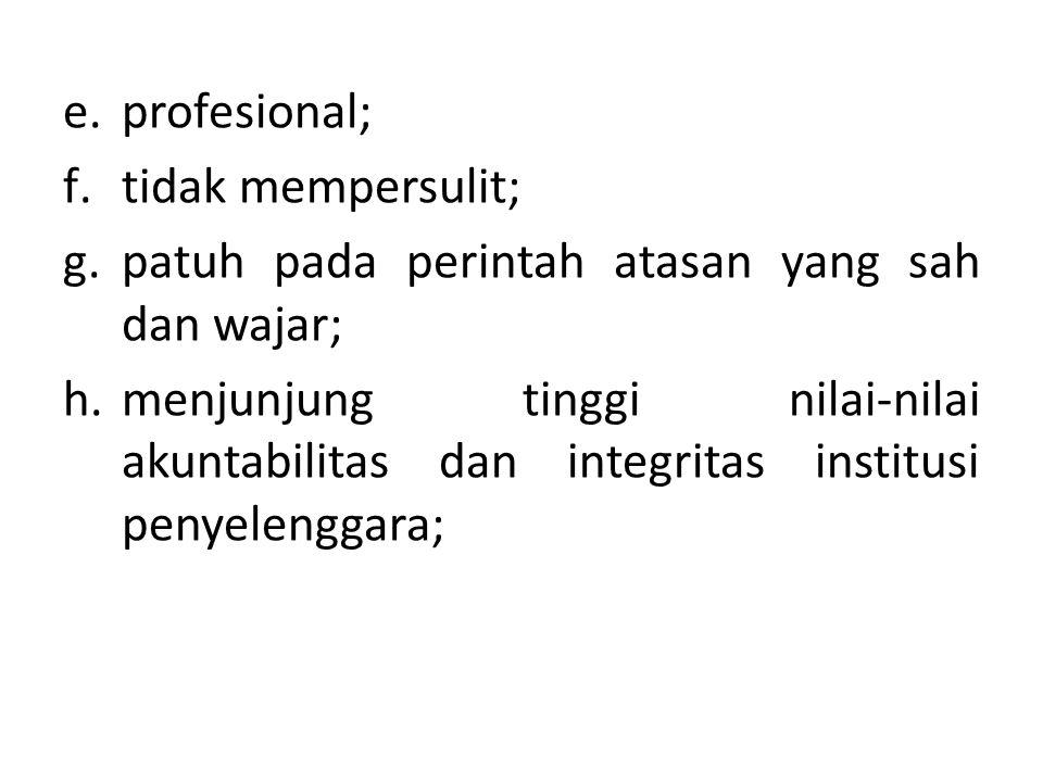profesional; tidak mempersulit; patuh pada perintah atasan yang sah dan wajar;