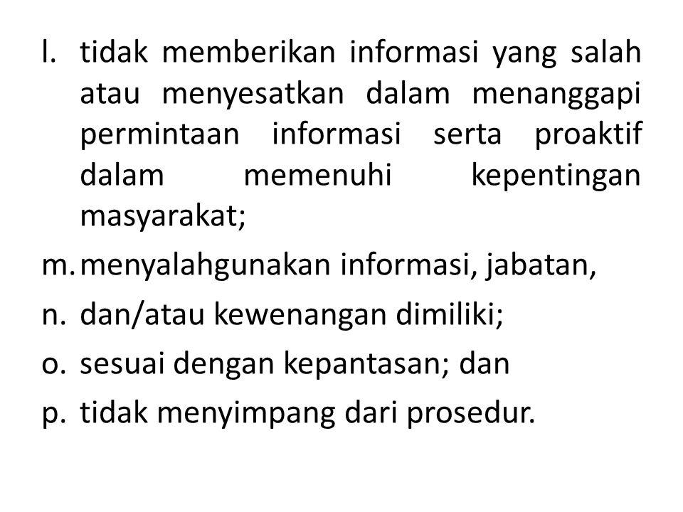 tidak memberikan informasi yang salah atau menyesatkan dalam menanggapi permintaan informasi serta proaktif dalam memenuhi kepentingan masyarakat;