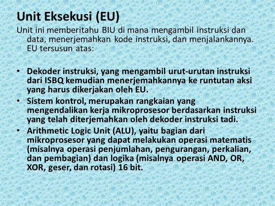 Unit Eksekusi (EU) Unit ini memberitahu BIU di mana mengambil instruksi dan data, menerjemahkan kode instruksi, dan menjalankannya. EU tersusun atas: