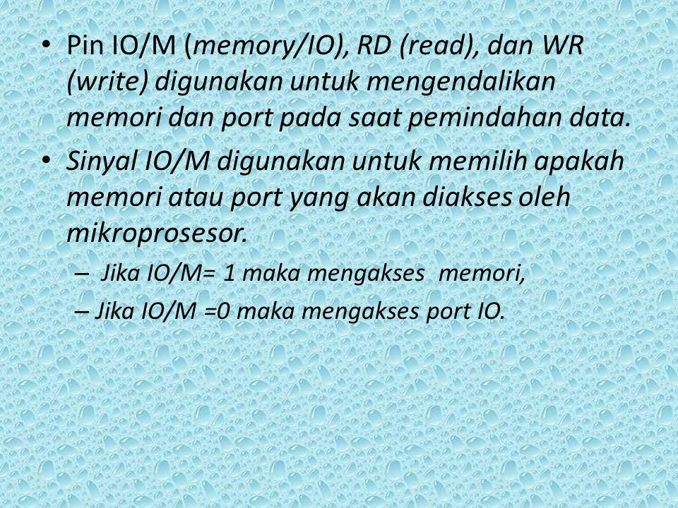 Pin IO/M (memory/IO), RD (read), dan WR (write) digunakan untuk mengendalikan memori dan port pada saat pemindahan data.
