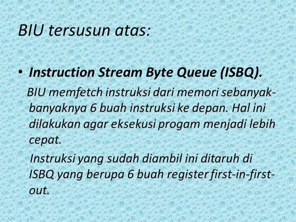 BIU tersusun atas: Instruction Stream Byte Queue (ISBQ).