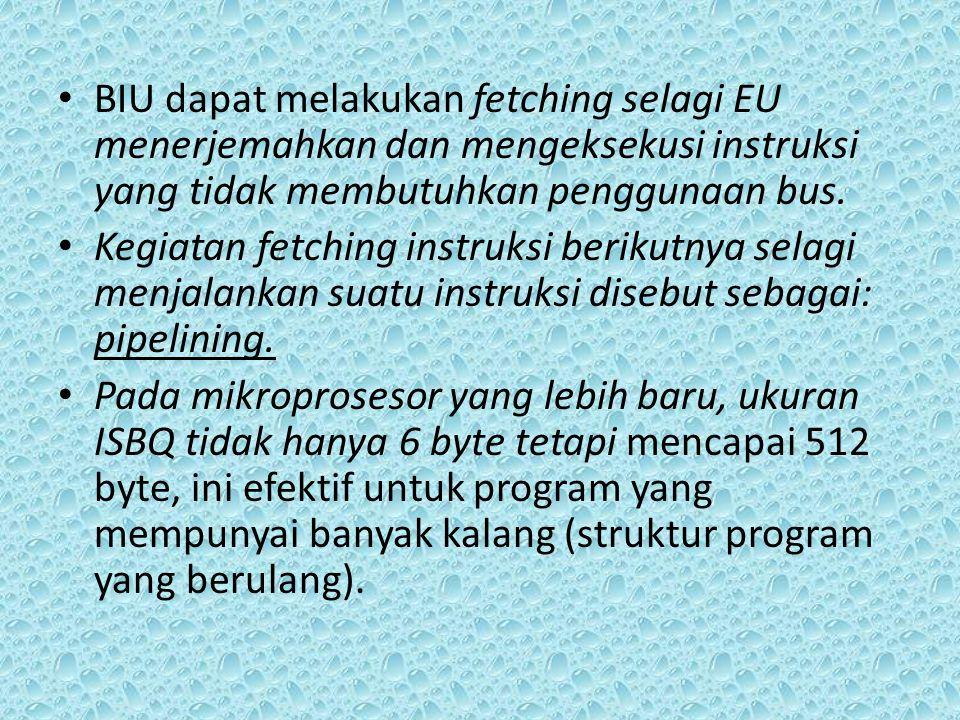 BIU dapat melakukan fetching selagi EU menerjemahkan dan mengeksekusi instruksi yang tidak membutuhkan penggunaan bus.