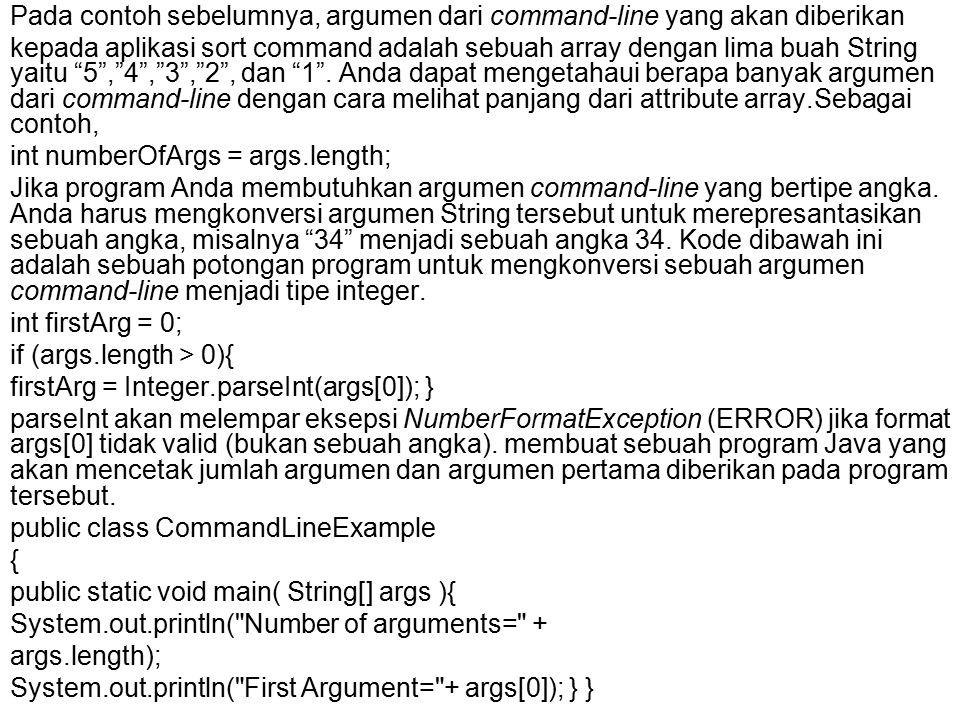 Pada contoh sebelumnya, argumen dari command-line yang akan diberikan