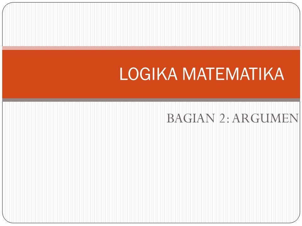 LOGIKA MATEMATIKA BAGIAN 2: ARGUMEN