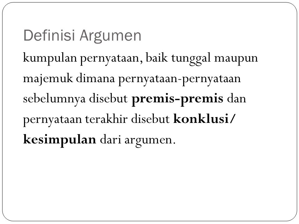 Definisi Argumen kumpulan pernyataan, baik tunggal maupun