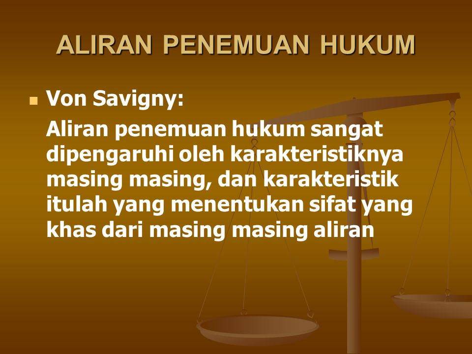 ALIRAN PENEMUAN HUKUM Von Savigny: