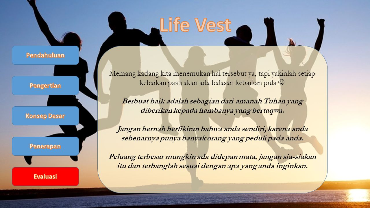 Life Vest Pendahuluan. Memang kadang kita menemukan hal tersebut ya, tapi yakinlah setiap kebaikan pasti akan ada balasan kebaikan pula 