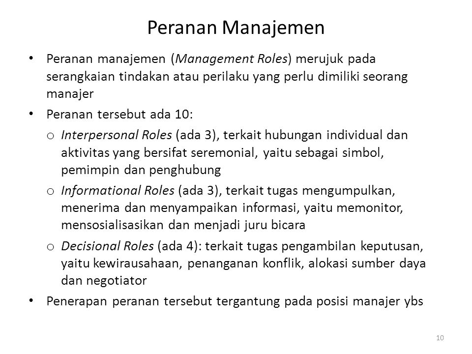 Peranan Manajemen Peranan manajemen (Management Roles) merujuk pada serangkaian tindakan atau perilaku yang perlu dimiliki seorang manajer.