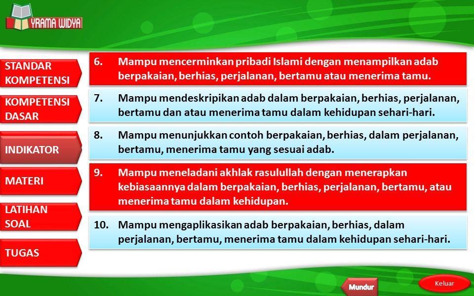 6. Mampu mencerminkan pribadi Islami dengan menampilkan adab berpakaian, berhias, perjalanan, bertamu atau menerima tamu.