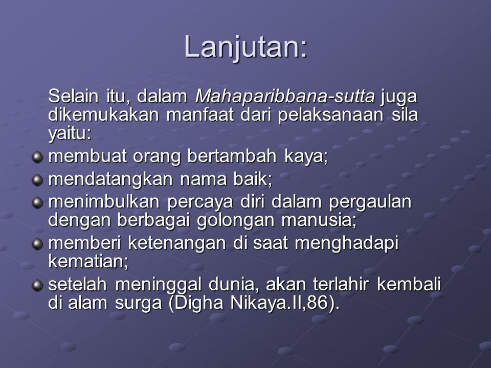 Lanjutan: Selain itu, dalam Mahaparibbana-sutta juga dikemukakan manfaat dari pelaksanaan sila yaitu: