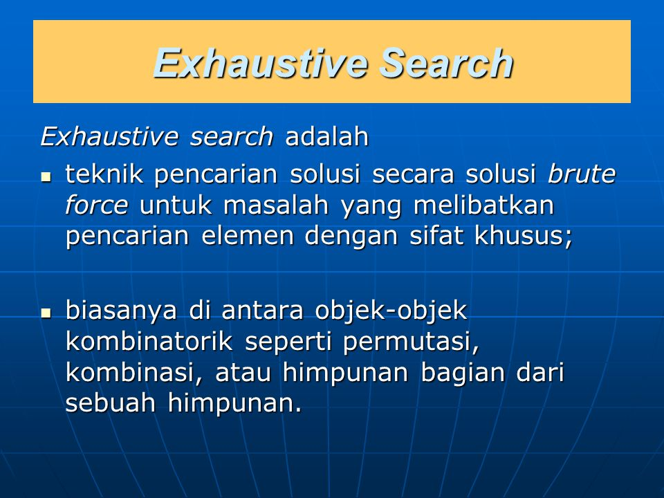 Exhaustive Search Exhaustive search adalah