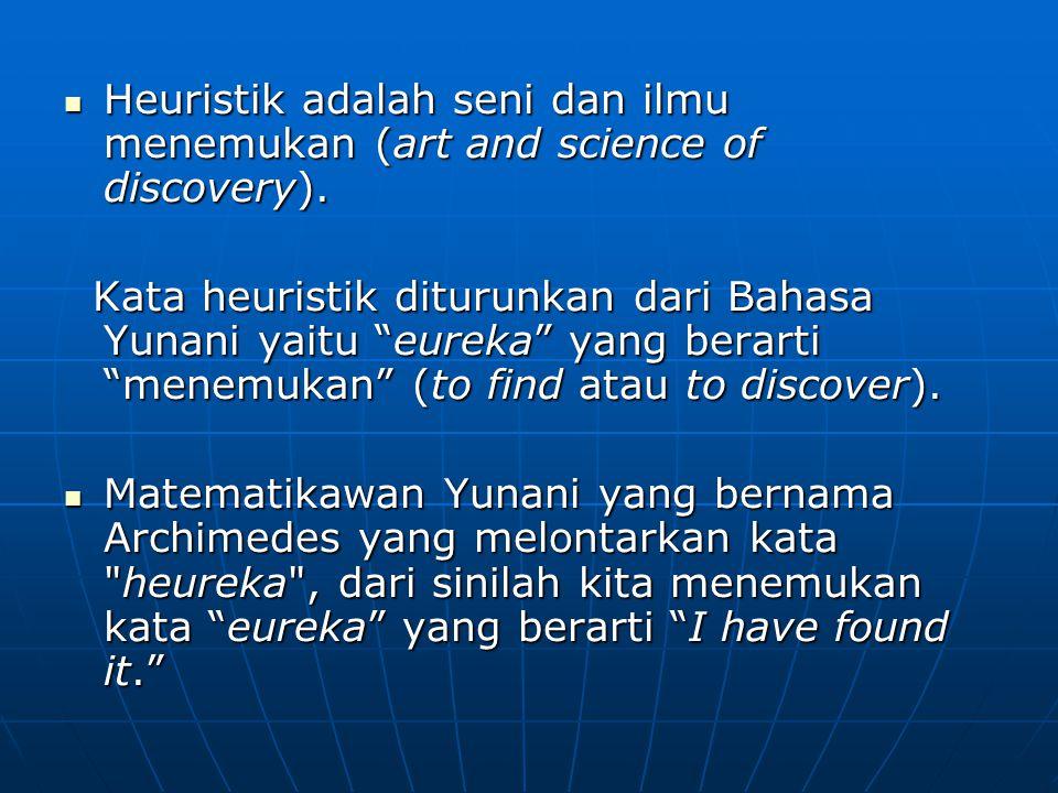 Heuristik adalah seni dan ilmu menemukan (art and science of discovery).