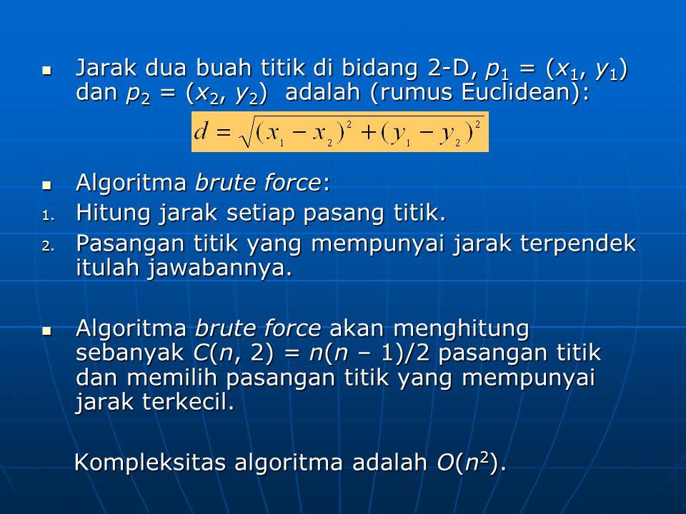 Jarak dua buah titik di bidang 2-D, p1 = (x1, y1) dan p2 = (x2, y2) adalah (rumus Euclidean):