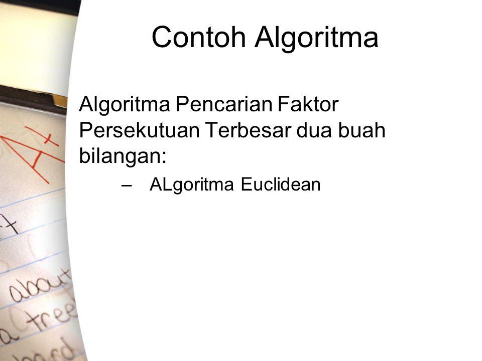 Contoh Algoritma Algoritma Pencarian Faktor Persekutuan Terbesar dua buah bilangan: ALgoritma Euclidean.