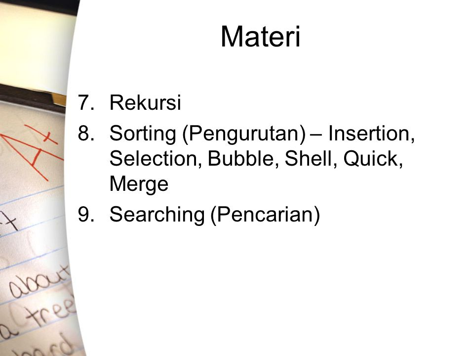 Materi 7. Rekursi. 8. Sorting (Pengurutan) – Insertion, Selection, Bubble, Shell, Quick, Merge.