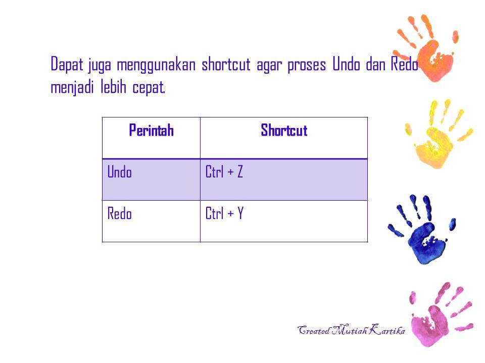 Dapat juga menggunakan shortcut agar proses Undo dan Redo menjadi lebih cepat.