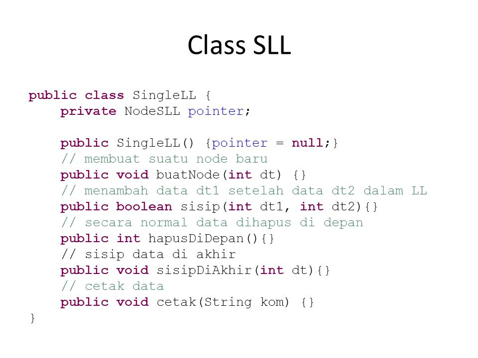 Class SLL public class SingleLL { private NodeSLL pointer;