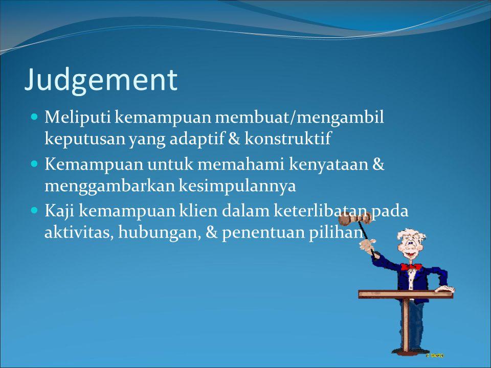 Judgement Meliputi kemampuan membuat/mengambil keputusan yang adaptif & konstruktif.
