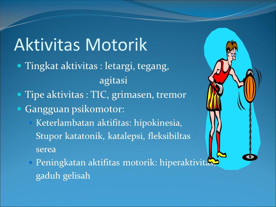 Aktivitas Motorik Tingkat aktivitas : letargi, tegang, agitasi