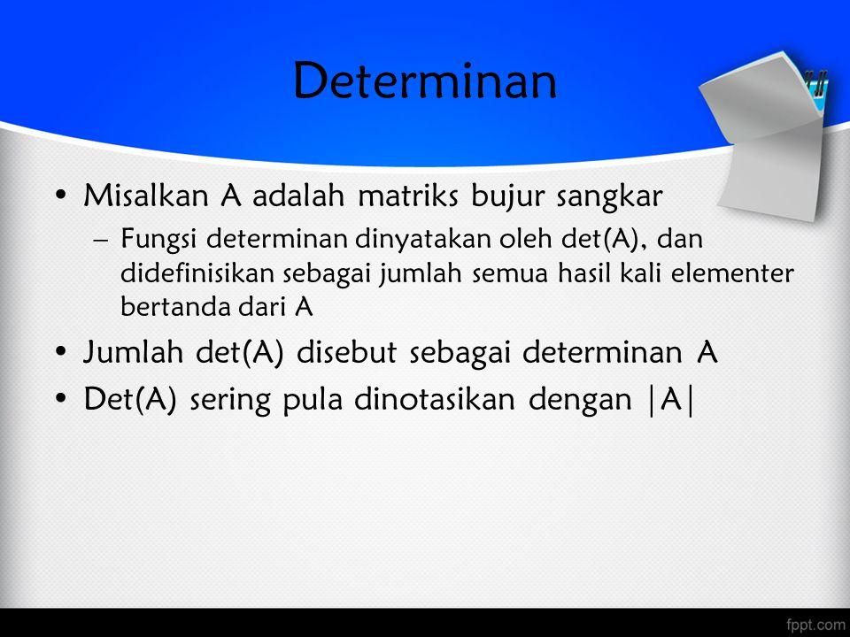 Determinan Misalkan A adalah matriks bujur sangkar