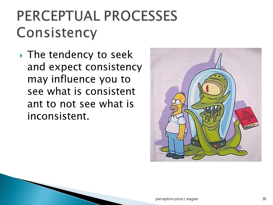 PERCEPTUAL PROCESSES Consistency