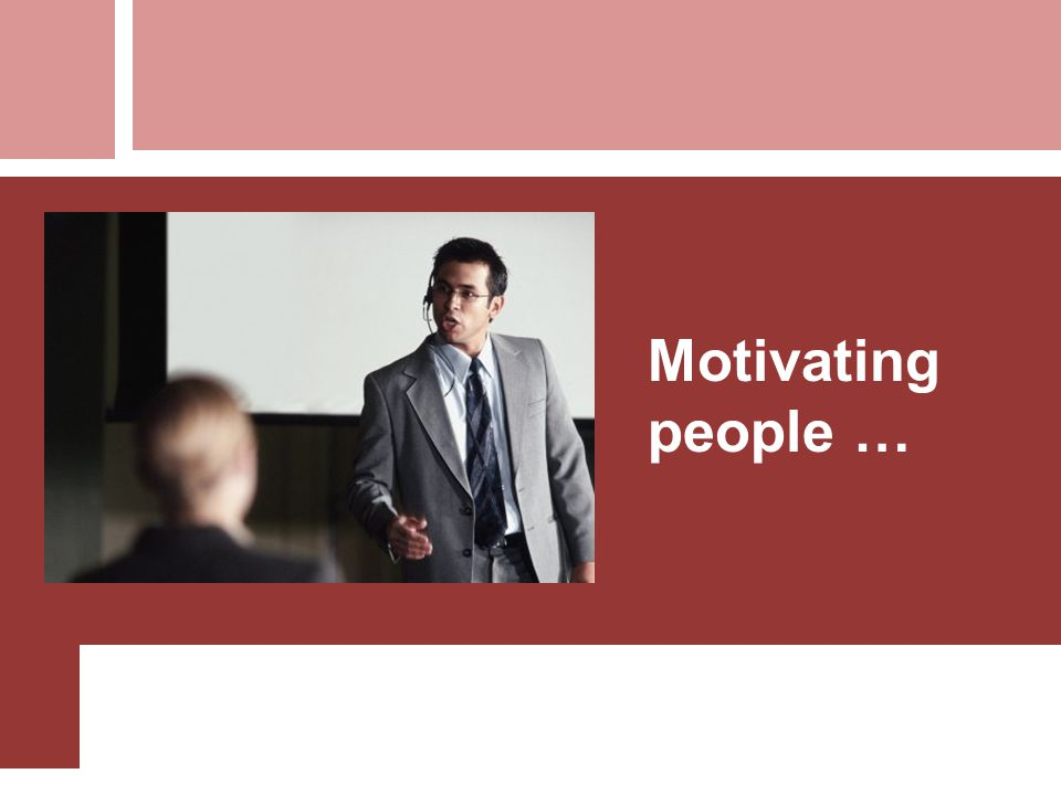 Motivating people …