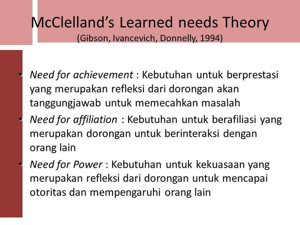 McClelland's Learned needs Theory (Gibson, Ivancevich, Donnelly, 1994)
