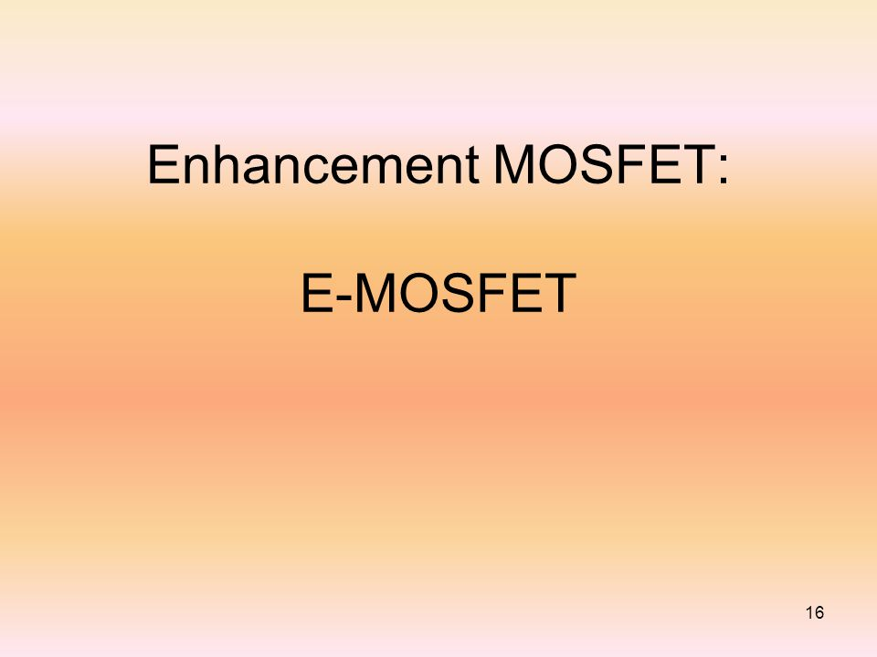Enhancement MOSFET: E-MOSFET