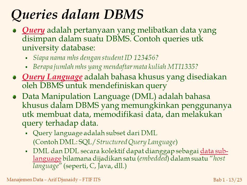 Queries dalam DBMS Query adalah pertanyaan yang melibatkan data yang disimpan dalam suatu DBMS. Contoh queries utk university database: