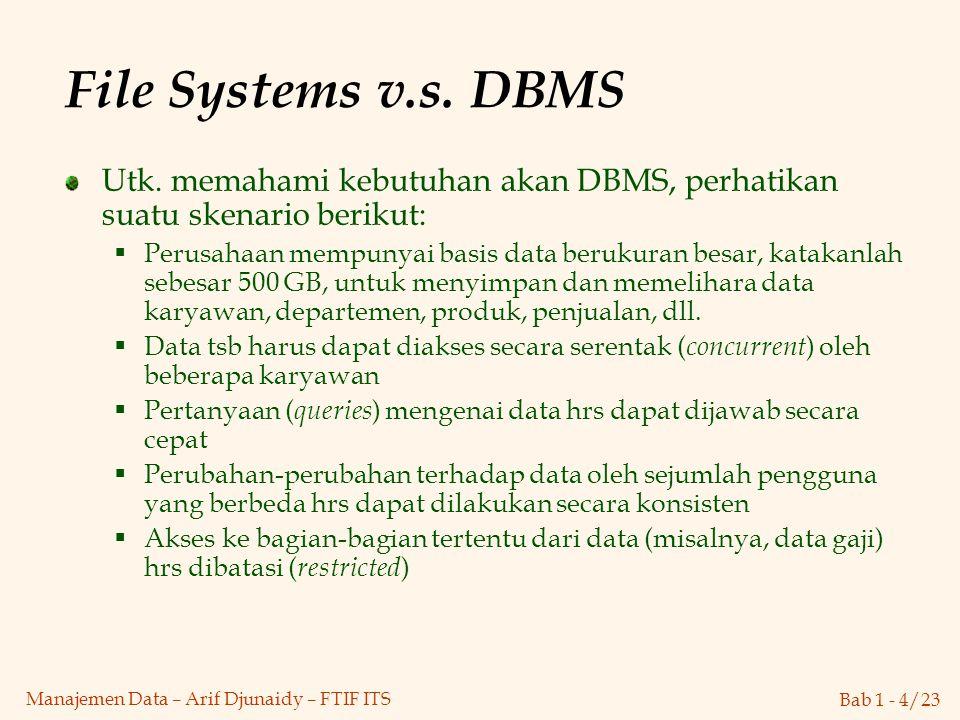File Systems v.s. DBMS Utk. memahami kebutuhan akan DBMS, perhatikan suatu skenario berikut: