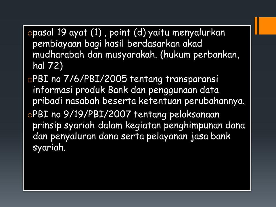 pasal 19 ayat (1) , point (d) yaitu menyalurkan pembiayaan bagi hasil berdasarkan akad mudharabah dan musyarakah. (hukum perbankan, hal 72)