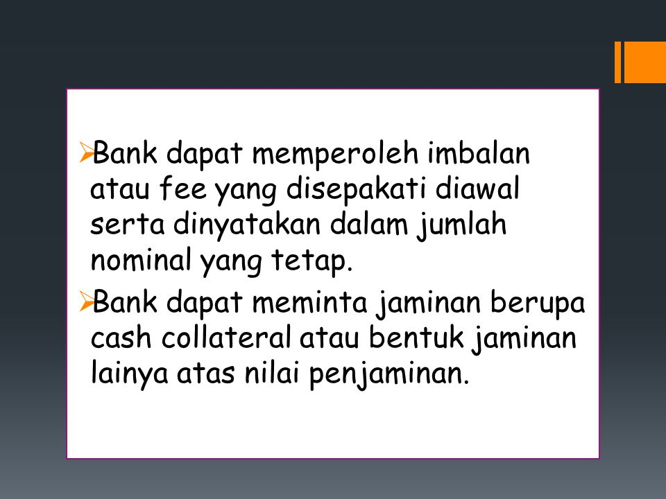 Bank dapat memperoleh imbalan atau fee yang disepakati diawal serta dinyatakan dalam jumlah nominal yang tetap.