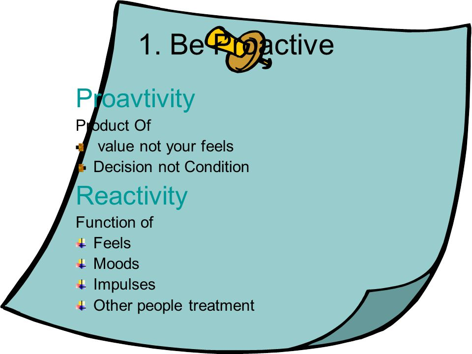 1. Be Proactive Proavtivity Reactivity Product Of value not your feels