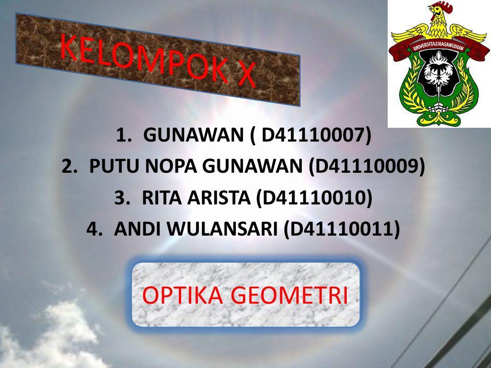 KELOMPOK X OPTIKA GEOMETRI GUNAWAN ( D41110007)