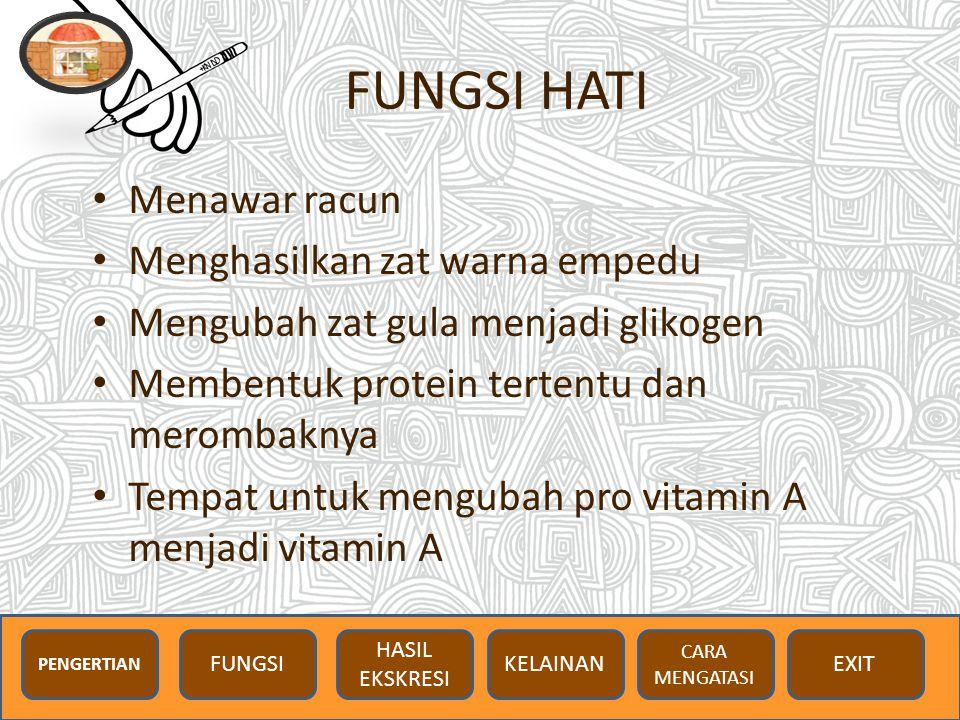 FUNGSI HATI Menawar racun Menghasilkan zat warna empedu