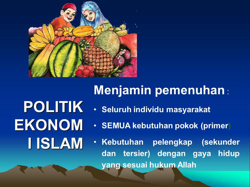 POLITIK EKONOMI ISLAM Menjamin pemenuhan : Seluruh individu masyarakat