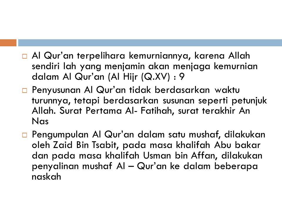 Al Qur'an terpelihara kemurniannya, karena Allah sendiri lah yang menjamin akan menjaga kemurnian dalam Al Qur'an (Al Hijr (Q.XV) : 9