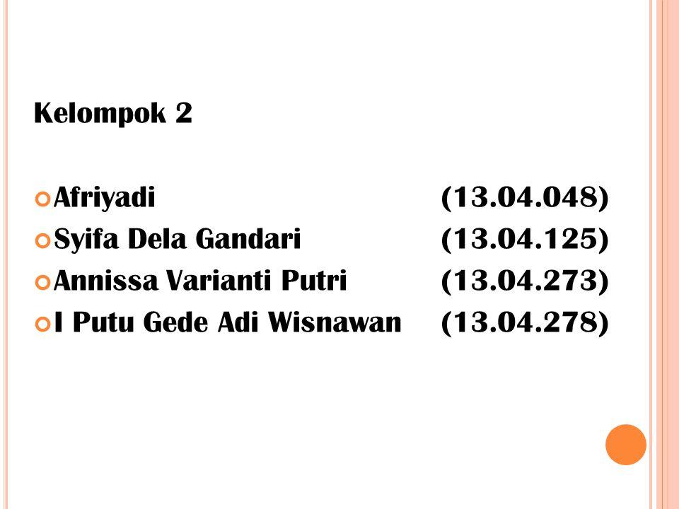 Kelompok 2 Afriyadi (13.04.048) Syifa Dela Gandari (13.04.125) Annissa Varianti Putri (13.04.273)