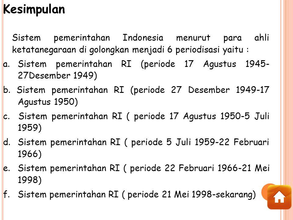 Kesimpulan Sistem pemerintahan Indonesia menurut para ahli ketatanegaraan di golongkan menjadi 6 periodisasi yaitu :