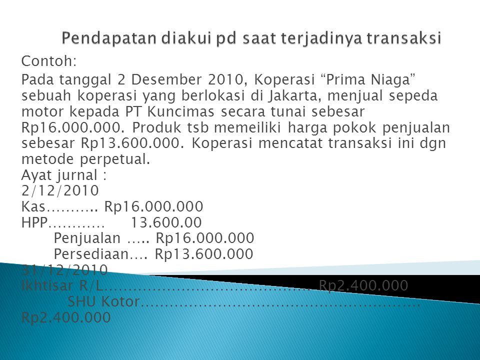 Pendapatan diakui pd saat terjadinya transaksi