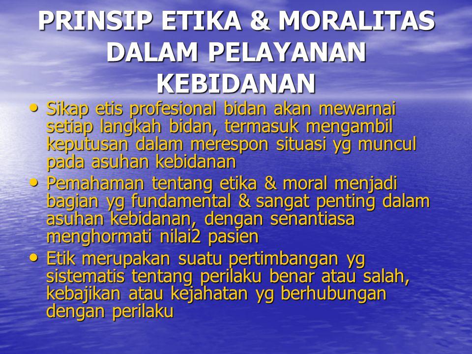 PRINSIP ETIKA & MORALITAS DALAM PELAYANAN KEBIDANAN