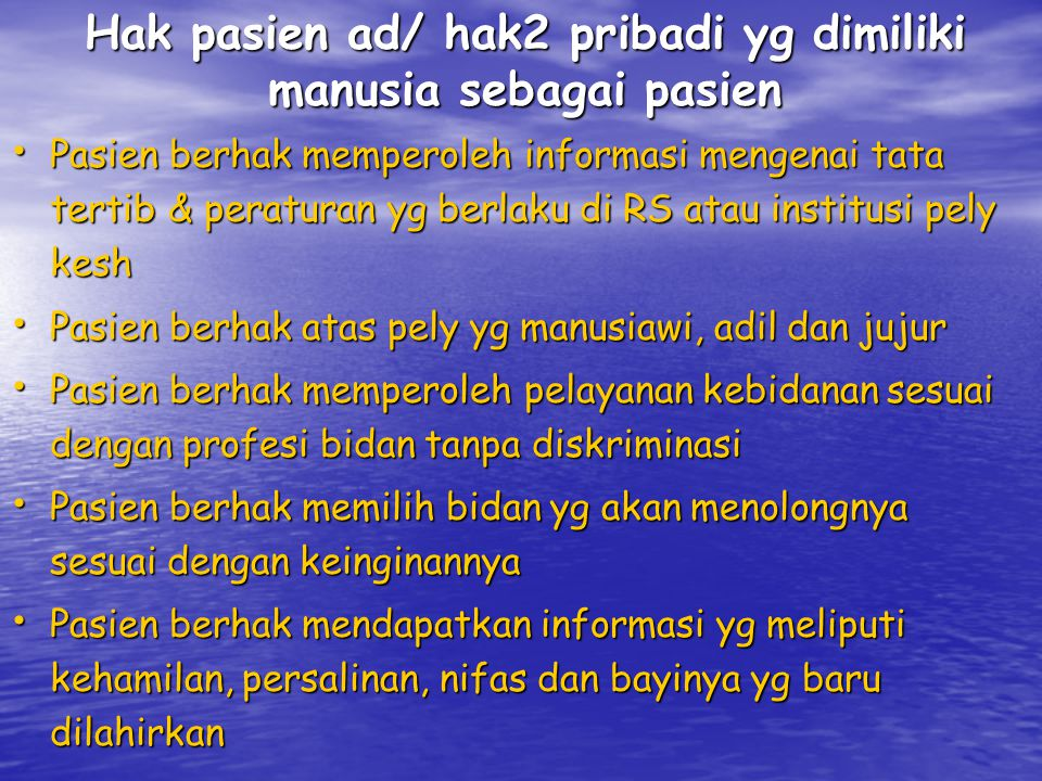 Hak pasien ad/ hak2 pribadi yg dimiliki manusia sebagai pasien