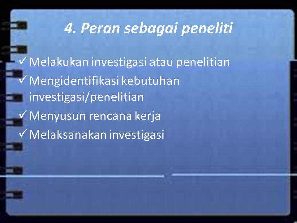 4. Peran sebagai peneliti
