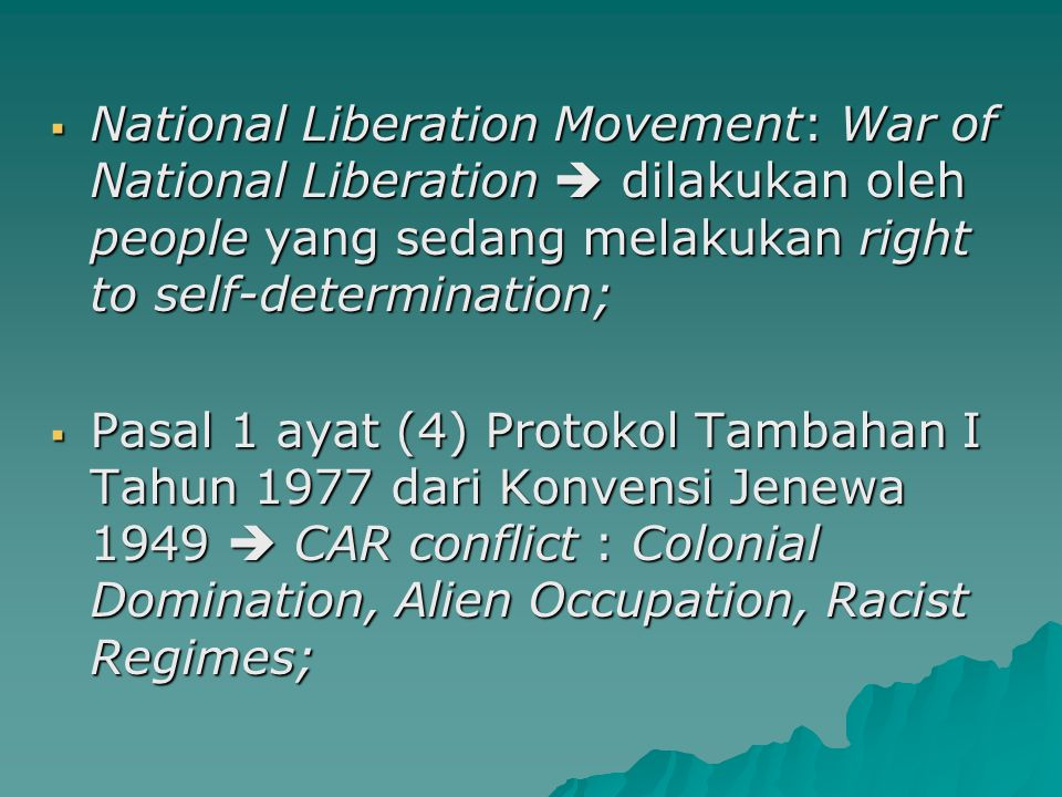 National Liberation Movement: War of National Liberation  dilakukan oleh people yang sedang melakukan right to self-determination;